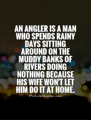 ... nothing because his wife won't let him do it at home Picture Quote #1