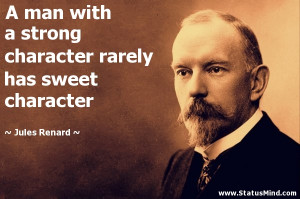 strong character rarely has sweet character - Jules Renard Quotes ...