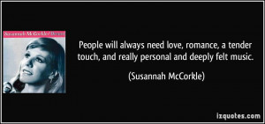 People will always need love, romance, a tender touch, and really ...