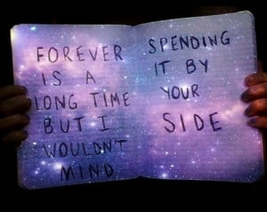 forever is a long time but i wouldn't mind spending it by your side on ...