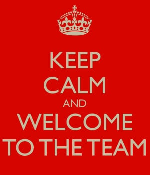 KEEP CALM AND WELCOME TO THE TEAM