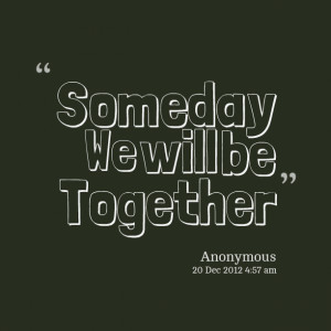 Quotes Picture: someday we will be together