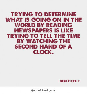 Ben Hecht image quotes - Trying to determine what is going on in the ...