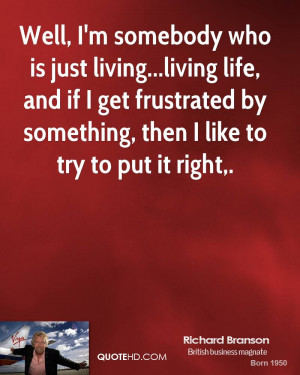 Well, I'm somebody who is just living...living life, and if I get ...