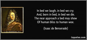 In bed we laugh, in bed we cry; And, born in bed, in bed we die. The ...