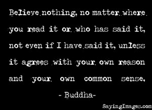 nothing, unless it agrees with your own reason and common sense: Quote ...