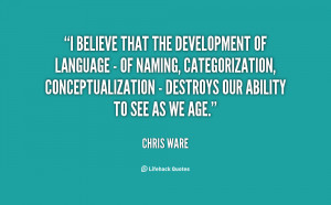 believe that the development of language - of naming, categorization ...