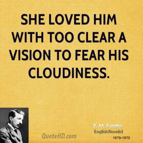 forster-quote-she-loved-him-with-too-clear-a-vision-to-fear-his ...