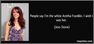 quote-people-say-i-m-the-white-aretha-franklin-i-wish-i-was-her-joss ...