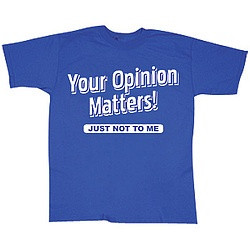 Your Opinion Matters! JUST NOT TO ME