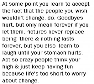 Keep Having Fun Because Life's To Short To Worry About Change
