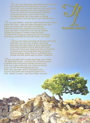 If by Rudyard Kipling - one of my all time favorite poems. Definitely ...