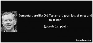 ... like Old Testament gods; lots of rules and no mercy. - Joseph Campbell
