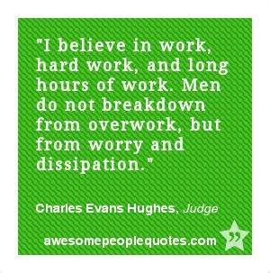 ... but from worry and dissipation. – Charles Evans Hughes, Judge #quote