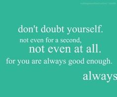 don't doubt yourself More