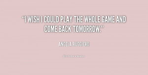 quote-Angela-Ruggiero-i-wish-i-could-play-the-whole-211279.png