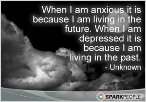 Quote - When I am anxious it is because I am living in the future ...