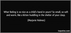 What feeling is so nice as a child's hand in yours? So small, so soft ...