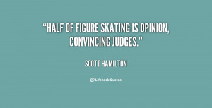 """Half of figure skating is opinion, convincing judges."""""""