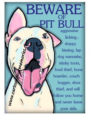 Cartoon Your Memories > Poems and Quotes > Beware of Pit Bull Print