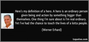 my definition of a hero. A hero is an ordinary person given being ...