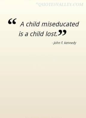 www.imagesbuddy.com/a-child-miseducated-is-a-child-lost-children-quote ...