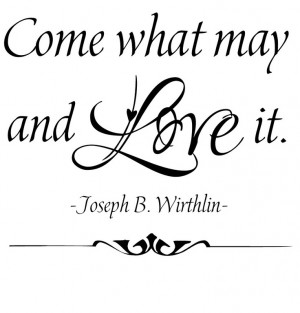 Come what may and love it