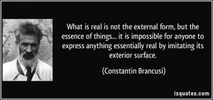 What is real is not the external form, but the essence of things... it ...