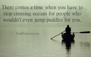 here comes a time when you have to stop crossing oceans quotes