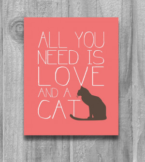 All You Need is Love and a Cat Quote Print Cat Lovers Poster Custom ...