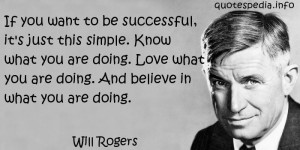 Will Rogers - If you want to be successful, it's just this simple ...