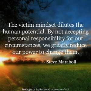 victim mindset dilutes the human potential. By not accepting personal ...