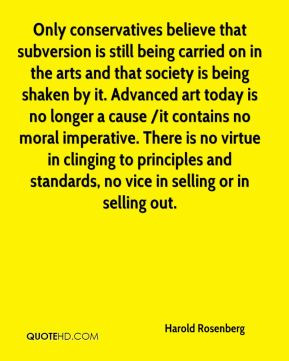 Harold Rosenberg - Only conservatives believe that subversion is still ...