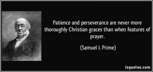 Patience and perseverance are never more thoroughly Christian graces ...