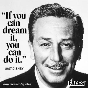 Walt Disney – If you can dream it