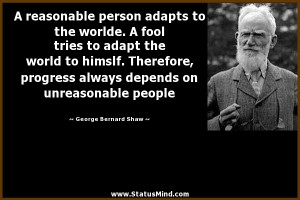 ... on unreasonable people - George Bernard Shaw Quotes - StatusMind.com