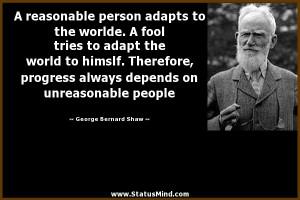 ... on unreasonable people - George Bernard Shaw Quotes - StatusMind.com
