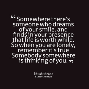 Quotes Picture: somewhere there's someone who dreams of your smile ...