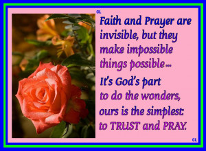 Faith And Prayer Are Invisible But They Make Impossible Things ...
