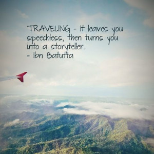 Traveling – It leaves you speechless, then turns you into a ...