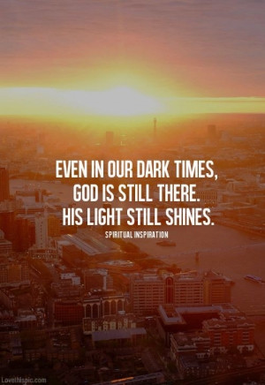 Even in our dark times, God is still there
