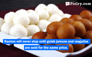 Racism will never stop until Gulab Jamuns and Rasgullas are sold for ...
