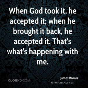 When God took it, he accepted it; when he brought it back, he accepted ...