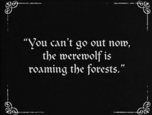 You can't go out now, the werewolf is roaming the forests.