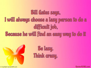 Bill Gates says, I will always choose a lazy person to do...