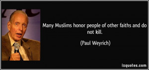 Many Muslims honor people of other faiths and do not kill. - Paul ...