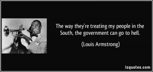 ... people in the South, the government can go to hell. - Louis Armstrong