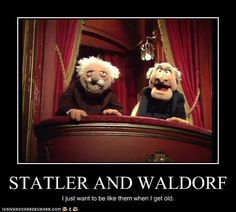 Statler & Waldorf. I just want to be like them when I get old. #Jim ...