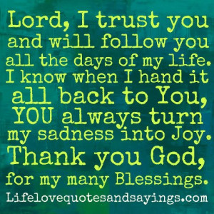 Lord, I trust you and will follow you all the days of my life. I know ...