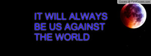 Us Against the World Quotes